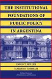 The Institutional Foundations of Public Policy in Argentina : A Transactions Cost Approach, Spiller, Pablo T. and Tommasi, Mariano, 0521145783