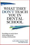 What They Don't Teach You in Dental School, Jeffrey Anzalone, 1481145789