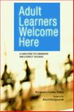Adult Learners Welcome Here : A Handbook for Librarians and Literacy Teachers, Weibel, Marguerite Crowley, 1555705782