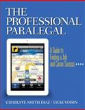 The Professional Paralegal : A Guide to Finding a Job and Career Success, Smith Diaz, Charlsye and Voisin, Vicki, 0135105781