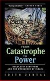 From Catastrophe to Power - Holocaust Survivors and the Emergence of Israel, Zertal, Idith, 0520215788