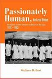 Passionately Human, No Less Divine -Religion and Culture in Black Chicago, 1915-1952 9780691115788