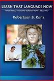 What Rosetta Stone Korean Won't Tell You - Learn That Language Now, Robertson Kunz, 1494315785