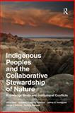 Indigenous Peoples and the Collaborative Stewardship of Nature : Knowledge Binds and Institutional Conflicts, Sherman, Richard and Snodgrass, Jeffrey G., 1598745786