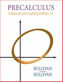 Precalculus : Enhanced with Graphing Utilities, Sullivan, Michael and Sullivan, Michael, III, 0136015786