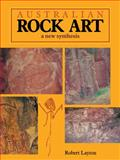 Australian Rock Art : A New Synthesis, Layton, Robert, 0521125782