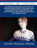 Automobile Biographies an Account of the Lives and the Work of Those Who Have Been Identified with the Invention and Development of Self-Propelled Veh, Lyman Horace Weeks, 1486485782