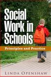 Social Work in Schools : Principles and Practice, Openshaw, Linda, 1593855788