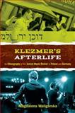 Klezmer's Afterlife : An Ethnography of the Jewish Music Revival in Poland and Germany, Waligórska, Magdalena, 0199995796