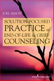 Solution Focused Practice in End-Of-Life and Grief Counseling, Simon, Joel K., 0826105793