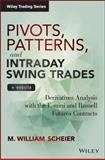 Pivots, Patterns, and Intraday Swing Trades : Derivatives Analysis with the e-Mini and Russell Futures Contracts, Scheier, M. William, 1118775791