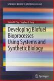 Developing Biofuel Bioprocesses Using Systems and Synthetic Biology, Clay, Sylvia M. and Fong, Stephen S., 1461455790