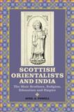 Scottish Orientalists and India : The Muir Brothers, Religion, Education and Empire, Powell, Avril A., 1843835797