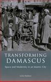 Transforming Damascus : Space and Modernity in an Islamic City, Hudson, Leila, 1845115791