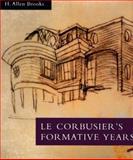 Le Corbusier's Formative Years : Charles-Edouard Jeanneret at la Chaux-de-Fonds, Brooks, H. Allen, 0226075796