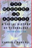 The Machine in America : A Social History of Technology, Pursell, Carroll W., 0801885795
