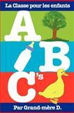 ABC's - la Classe Pour les Enfants, Grand-mere D., 147928579X