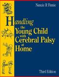 Handling the Young Child with Cerebral Palsy at Home, Finnie, Nancie R., 0750605790