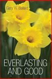 Everlasting and Good, Gary Ballard, 1450535798