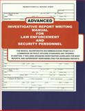 Advanced Investigative Report Writing Manual for Law Enforcement and Security Personnel, Stephen Winston and Pete Bollinger, 0982115792