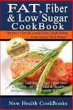 Fat, Fiber and Low Sugar Cookbook, New Health New Health Cookbooks, 1493575791