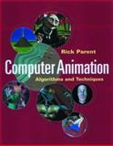 Computer Animation : Algorithms and Techniques, Parent, Richard and Parent, Rick, 1558605797