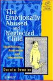The Emotionally Abused and Neglected Child : Identification, Assessment and Intervention, Iwaniec, Dorota, 0471955795