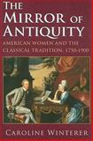 The Mirror of Antiquity, Caroline Winterer, 0801475791