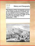 The History of the Ministerial Conduct of the Chief Governors of Ireland, from the Glorious Revolution in 1688, T, See Notes Multiple Contributors, 1170345794