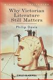 Why Victorian Literature Still Matters, Davis, Philip, 1405135794