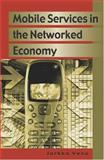 Mobile Services in the Networked Economy, Vesa, Jarkko, 1591405793