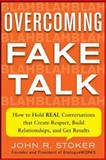 Overcoming Fake Talk : How to Hold Real Conversations That Create Respect, Build Relationships, and Get Results, Stoker, John, 0071815791