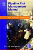 Pipeline Risk Management Manual : Ideas, Techniques, and Resources, Muhlbauer, W. Kent, 0750675799