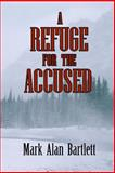 A Refuge for the Accused, Mark Bartlett, 1497445795