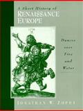 A Short History of Renaissance Europe : Dances over Fire and Water, Zophy, Jonathan W., 0131815792