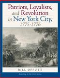 Patriots, Loyaltists, and Revolution in New York, 1775-1776, Offutt, William, 0205785794