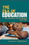 The Era of Education : The Presidents and the Schools, 1965-2001, McAndrews, Lawrence J., 025207579X
