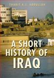 A Short History of Iraq : From 636 to the Present, Abdullah, Thabit A. J., 0582505798