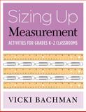 Sizing up Measurement : Activities for Grades K-2 Classrooms, Bachman, Vicki, 0941355799