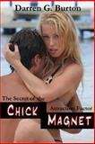 Chick Magnet: the Secret of the Attraction Factor, Darren Burton, 1477565795