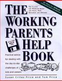 Working Parents Help Book, Susan C. Price and Tom Price, 1560795794