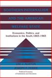 Southern Paternalism and the American Welfare State : Economics, Politics, and Institutions in the South, 1865-1965, Alston, Lee J. and Ferrie, Joseph P., 0521035791