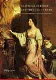 Classical Culture and the Idea of Rome in Eighteenth-Century England, Ayres, Philip, 052110579X
