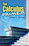 The Calculus Primer, Schaaf, William L. and Mathematics Centre Staff, 048648579X