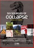 Six Sources of Collapse : A Mathematician's Perspective on How Things Can Fall Apart in the Blink of an Eye, Hadlock, Charles R., 0883855798