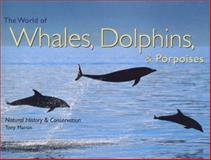 The World of Whales, Dolphins and Porpoises : Natural History and Conservation, Martin, Tony and Martin, Anthony, 0896585794
