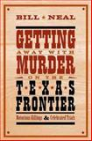 Getting Away with Murder on the Texas Frontier, Bill Neal, 0896725790