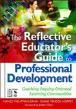 The Reflective Educator's Guide to Professional Development : Coaching Inquiry-Oriented Learning Communities, Dana, Nancy Fichtman and Yendol-Hoppey, Diane, 1412955793