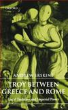 Troy Between Greece and Rome : Local Tradition and Imperial Power, Erskine, Andrew, 0199265801