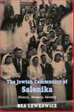 The Jewish Community of Salonika : History, Memory, Identity, Bea Lewkowicz, 0853035806